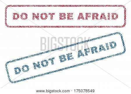 Do Not Be Afraid text textile seal stamp watermarks. Blue, red fabric vectorized texture. Vector tag inside rounded rectangular banner. Rubber sticker with fiber textile structure.