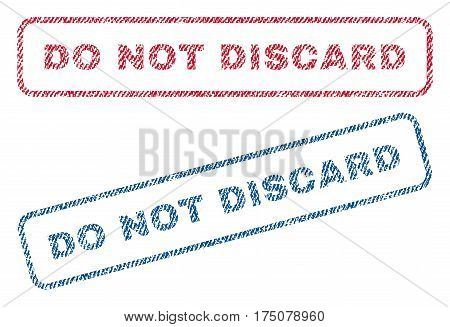 Do Not Discard text textile seal stamp watermarks. Blue, red fabric vectorized texture. Vector caption inside rounded rectangular shape. Rubber sticker with fiber textile structure.