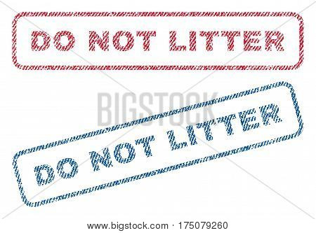 Do Not Litter text textile seal stamp watermarks. Blue, red fabric vectorized texture. Vector caption inside rounded rectangular shape. Rubber sign with fiber textile structure.