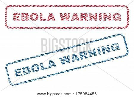 Ebola Warning text textile seal stamp watermarks. Blue, red fabric vectorized texture. Vector caption inside rounded rectangular shape. Rubber emblem with fiber textile structure.