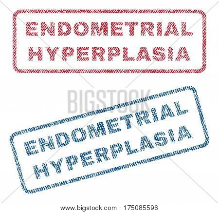 Endometrial Hyperplasia text textile seal stamp watermarks. Blue, red fabric vectorized texture. Vector tag inside rounded rectangular shape. Rubber sticker with fiber textile structure.