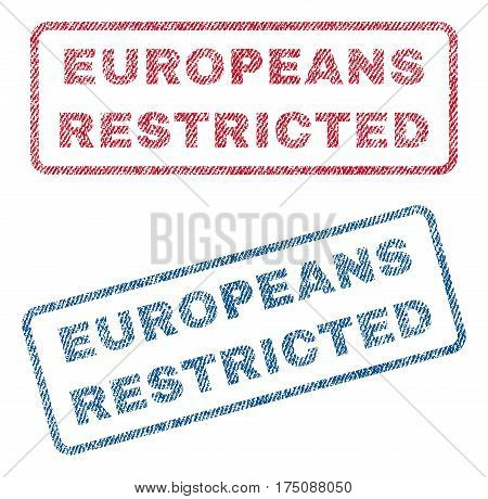 Europeans Restricted text textile seal stamp watermarks. Blue, red fabric vectorized texture. Vector caption inside rounded rectangular banner. Rubber sticker with fiber textile structure.