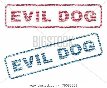 Evil Dog text textile seal stamp watermarks. Blue, red fabric vectorized texture. Vector caption inside rounded rectangular shape. Rubber emblem with fiber textile structure.