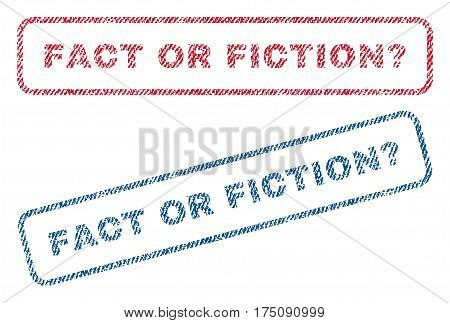 Fact Or Fiction Question text textile seal stamp watermarks. Blue, red fabric vectorized texture. Vector caption inside rounded rectangular banner. Rubber sign with fiber textile structure.