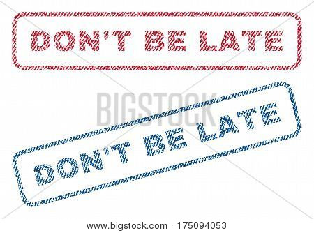 Don'T Be Late text textile seal stamp watermarks. Blue, red fabric vectorized texture. Vector caption inside rounded rectangular banner. Rubber sign with fiber textile structure.
