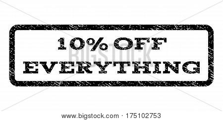 10 Percent Off Everything watermark stamp. Text tag inside rounded rectangle frame with grunge design style. Rubber seal stamp with scratched texture. Vector black ink imprint on a white background.