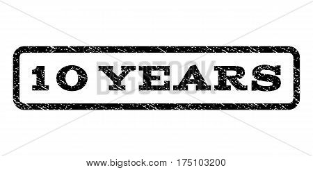 10 Years watermark stamp. Text caption inside rounded rectangle frame with grunge design style. Rubber seal stamp with scratched texture. Vector black ink imprint on a white background.