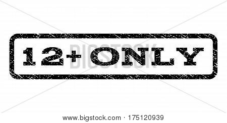 12 Plus Only watermark stamp. Text caption inside rounded rectangle frame with grunge design style. Rubber seal stamp with scratched texture. Vector black ink imprint on a white background.