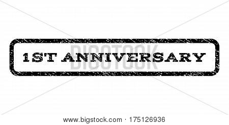 1st Anniversary watermark stamp. Text caption inside rounded rectangle with grunge design style. Rubber seal stamp with unclean texture. Vector black ink imprint on a white background.