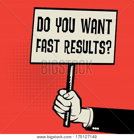 Poster in hand business concept with text Do You Want Fast Results vector illustration