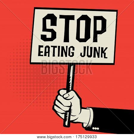 Poster in hand business concept with text Stop Eating Junk vector illustration