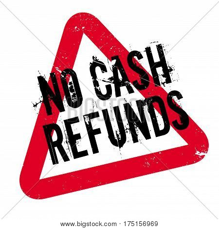 No Cash Refunds rubber stamp. Grunge design with dust scratches. Effects can be easily removed for a clean, crisp look. Color is easily changed.