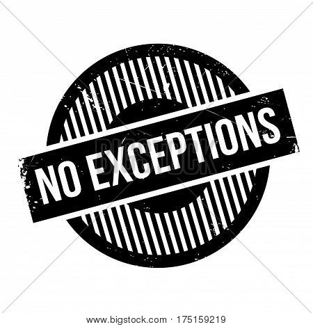 No Exceptions rubber stamp. Grunge design with dust scratches. Effects can be easily removed for a clean, crisp look. Color is easily changed.
