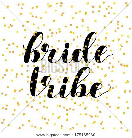 Bride tribe. Brush hand lettering vector illustration. Inspiring quote. Motivating modern calligraphy. Can be used for photo overlays, posters, apparel design, prints, home decor and more.