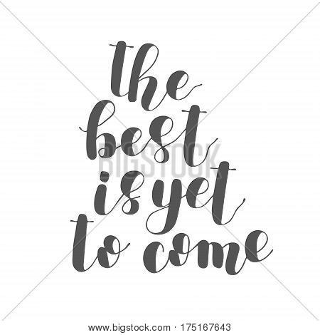 The best is yet to come. Brush hand lettering illustration. Inspiring quote. Motivating modern calligraphy. Can be used for posters, apparel design, prints, postcards, home decor and more.