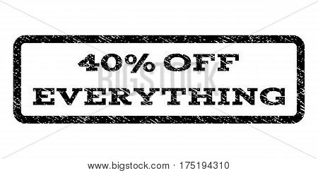 40 Percent Off Everything watermark stamp. Text tag inside rounded rectangle frame with grunge design style. Rubber seal stamp with scratched texture. Vector black ink imprint on a white background.