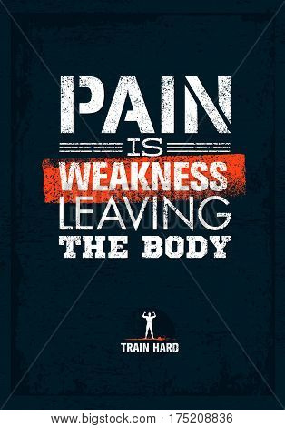 Pain is weakness leaving the body. Gym and Fitness Motivation Quote. Creative Vector Typography Poster Concept