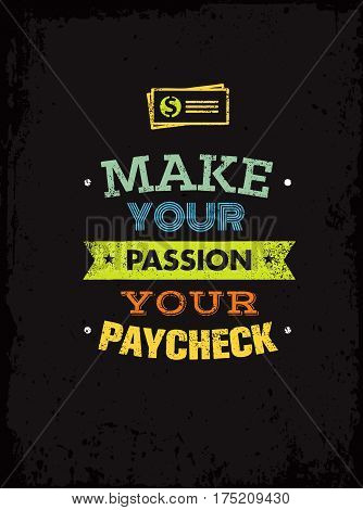 Make Your Passion Your Paycheck. Outstanding Motivation Quote. Creative Vector Typography Poster Concept.