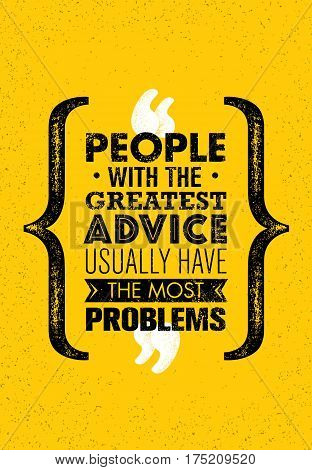 People With The Greatest Advice Usually Have The Most Problems. Inspiring Creative Motivation Quote. Vector Typography Banner Design Concept