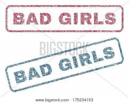 Bad Girls text textile seal stamp watermarks. Blue, red fabric vectorized texture. Vector tag inside rounded rectangular shape. Rubber sticker with fiber textile structure.
