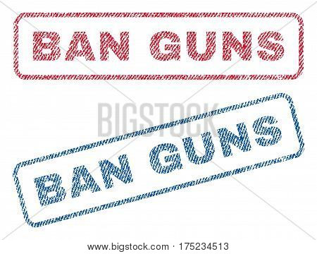 Ban Guns text textile seal stamp watermarks. Blue, red fabric vectorized texture. Vector caption inside rounded rectangular shape. Rubber emblem with fiber textile structure.
