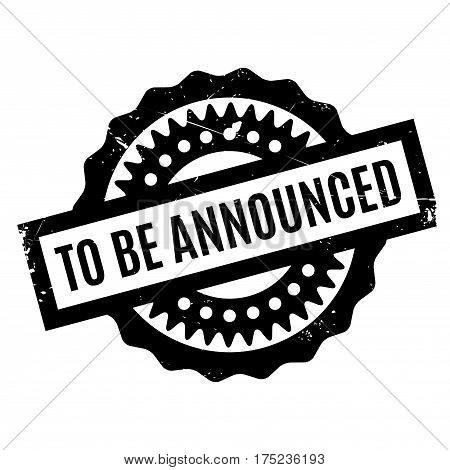 To Be Announced rubber stamp. Grunge design with dust scratches. Effects can be easily removed for a clean, crisp look. Color is easily changed.