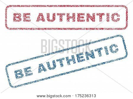 Be Authentic text textile seal stamp watermarks. Blue, red fabric vectorized texture. Vector caption inside rounded rectangular shape. Rubber emblem with fiber textile structure.