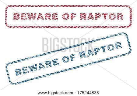 Beware Of Raptor text textile seal stamp watermarks. Blue, red fabric vectorized texture. Vector tag inside rounded rectangular shape. Rubber sticker with fiber textile structure.