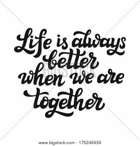 Life Is Always Better When We Are Together