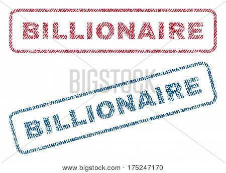 Billionaire text textile seal stamp watermarks. Blue, red fabric vectorized texture. Vector caption inside rounded rectangular banner. Rubber emblem with fiber textile structure.