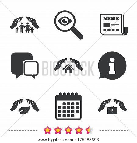 Hands insurance icons. Human life insurance symbols. Nature leaf protection symbol. House property insurance sign. Newspaper, information and calendar icons. Investigate magnifier, chat symbol. Vector