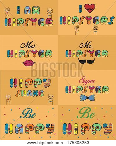 Set of inscriptions for cards and T-shirts. Unusual artistic font. I am hipster. I love hipsters. Mr. Hipster. Mrs. Hipster. Hippy shake. Super Hipster. Be happy. Be hippy. illustration.