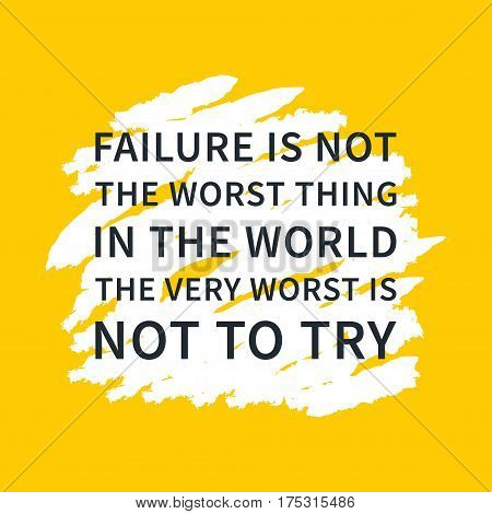 Failure is not the worst thing in the world The very worst is not to try. Inspirational saying. Motivational quote. Creative vector typography concept design illustration with yellow background.