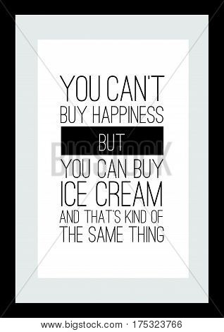 Typography food quotes for the menu. You can buy happiness but you can buy ice cream and thats kind of the same thing.