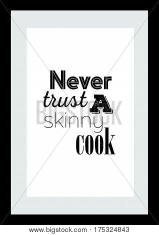 Typography food quotes for the menu. Never trust a skinny cook.