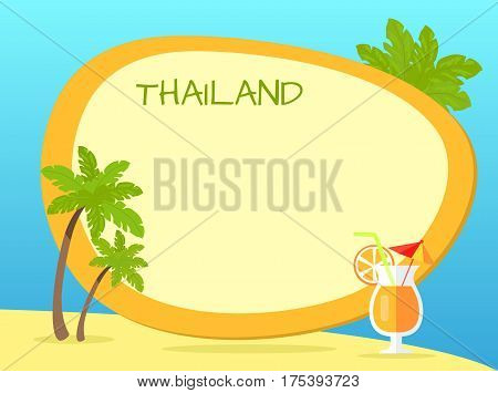 Thailand green inscription in tag with yellow border on tropic isle with palms and cocktail with red umbrella, slice of orange on sand. Colourful vector picture in oriental style with place for text