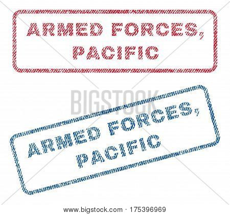 Armed Forces, Pacific text textile seal stamp watermarks. Blue, red fabric vectorized texture. Vector tag inside rounded rectangular shape. Rubber sticker with fiber textile structure.