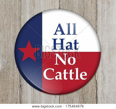 A old Texan saying button Button with a Texas flag with text All Hat No Cattle on weathered wood 3D Illustration