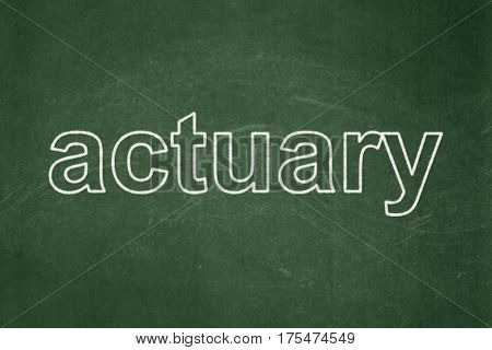 Insurance concept: text Actuary on Green chalkboard background