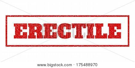 Red Rubber Seal Stamp With Erectile Text. Vector Message Inside Rectangular Shape. Grunge Design And