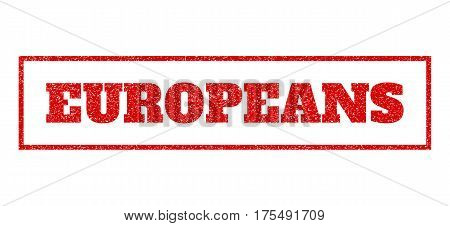 Red rubber seal stamp with Europeans text. Vector caption inside rectangular frame. Grunge design and scratched texture for watermark labels. Scratched sticker.