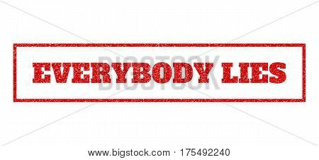 Red rubber seal stamp with Everybody Lies text. Vector tag inside rectangular shape. Grunge design and unclean texture for watermark labels. Scratched sign.
