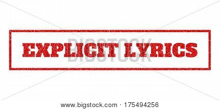 Red rubber seal stamp with Explicit Lyrics text. Vector message inside rectangular banner. Grunge design and dust texture for watermark labels. Scratched sticker.