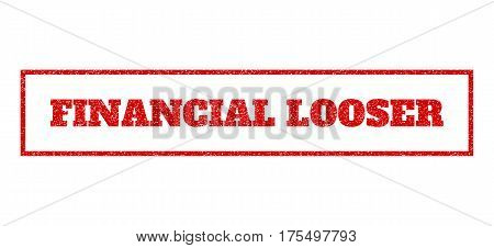 Red Rubber Seal Stamp With Financial Looser Text. Vector Message Inside Rectangular Shape. Grunge De