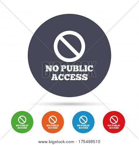 No public access sign icon. Caution stop symbol. Round colourful buttons with flat icons. Vector