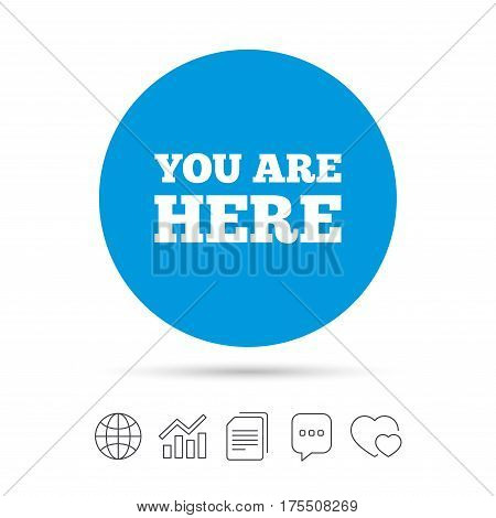 You are here sign icon. Info text symbol for your location. Copy files, chat speech bubble and chart web icons. Vector