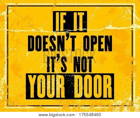 Inspiring motivation quote with text If It Does Not Open It Is Not Your Door. Vector typography poster design concept. Distressed old metal sign texture.