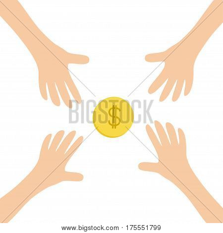 Four Hands arms reaching to cash gold coin money dollar sign symbol. Taking hand. Close up body part. Business card. Flat design. Wealth concept. White background. Isolated. Vector illustration