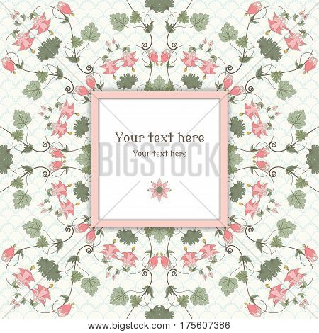 Vector square frame. Vintage pattern in modern style. Aquilegia plants contain flowers buds and leaves. Place for your text. Perfect for invitations announcement or greetings.