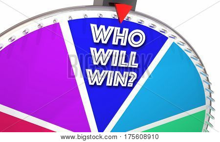 Who Will Win Game Show Spinning Wheel Words 3d Illustration